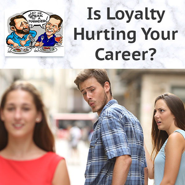 Is Loyalty Hurting Your Career?
