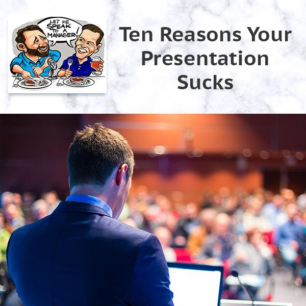 Ten Reasons Your Presentation Sucks