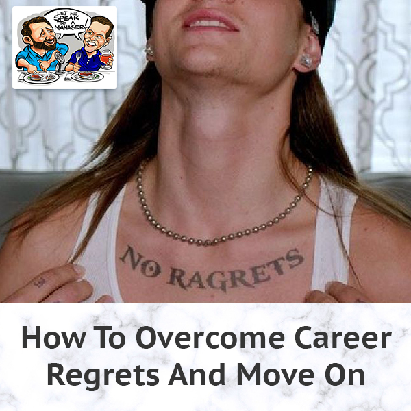How To Overcome Career Regrets And Move On