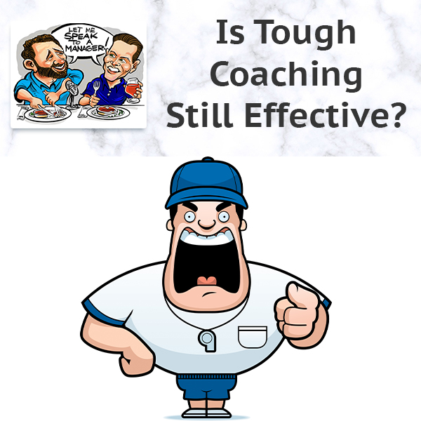Is Tough Coaching Still Effective?