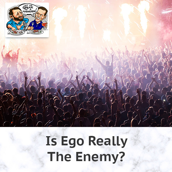 Is Ego Really The Enemy?