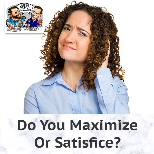 Do You Maximize Or Satisfice?