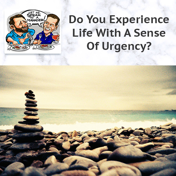 Do You Experience Life With A Sense Of Urgency?