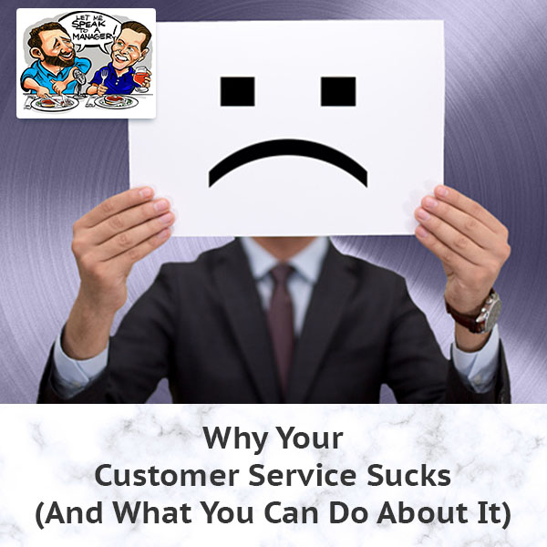 Why Your Customer Service Sucks (And What You Can Do About It)