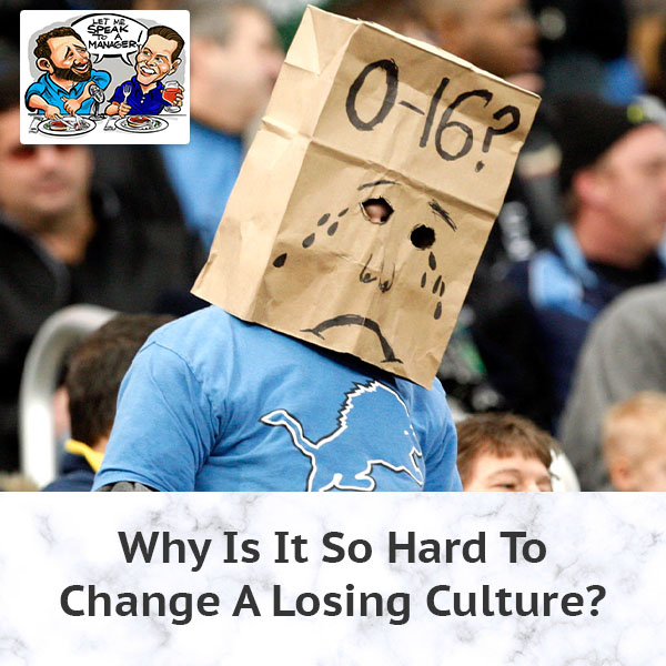 Why Is It So Hard To Change A Losing Culture?